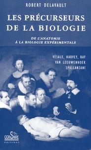 Robert Delavault - Les précurseurs de la biologie - De l'anatomie à la biologie expérimentale.