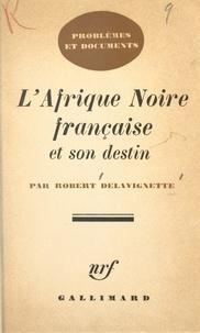 Robert Delavignette - L'Afrique Noire française et son destin.