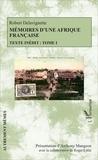 Robert Delavignette - Mémoires d'une Afrique française - Texte inédit Tome 1.