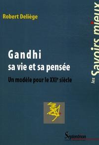 Robert Deliège - Gandhi, sa vie et sa pensée - Un modèle pour le XXIe siècle.