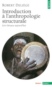 Robert Deliège - Introduction à l'anthropologie structurale. Lévi-Strauss aujourd'hui - Lévi-Strauss aujourd'hui.
