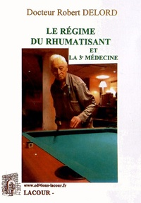 Le régime du rhumatisant et la 3e médecine - Robert Delord  