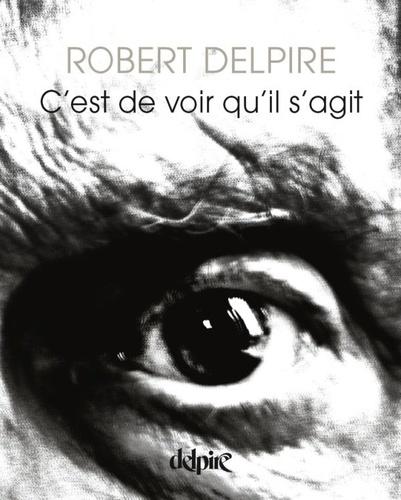 Robert Delpire - C'est de voir qu'il s'agit.