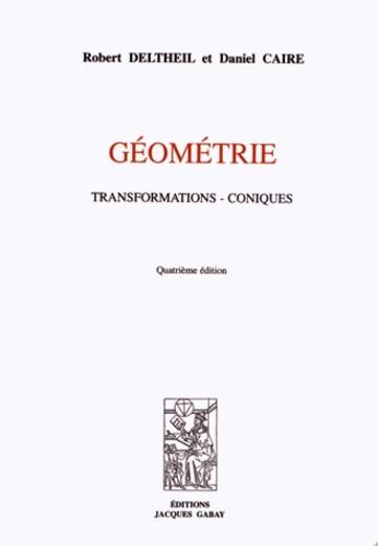 Robert Deltheil et Daniel Caire - Géométrie - Transformations - Coniques.