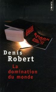 Robert Denis - La domination du monde.