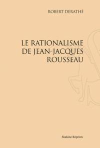 Robert Derathé - Le rationalisme de Jean-Jacques Rousseau.