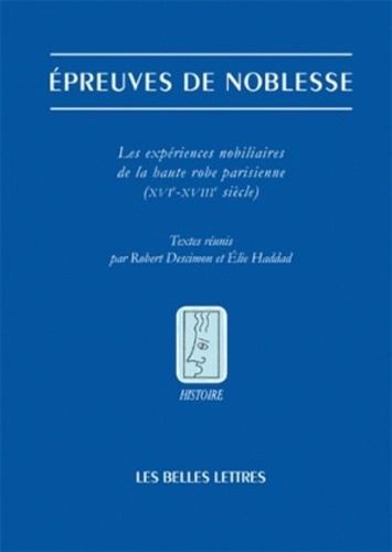 Robert Descimon - Epreuves de noblesse - Les expériences nobiliaire de la haute robe parisienne (XVIe-XVIIIe siècle).