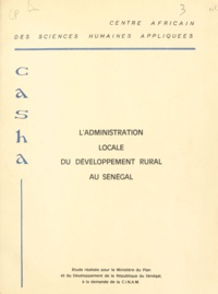 Robert Descloitres et Jean-Claude Reverdy - L'administration locale du développement rural au Sénégal.