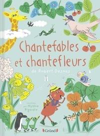 Robert Desnos et Mylène Rigaudie - Chantefables et chantefleurs.