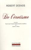 Robert Desnos et Annie Le Brun - De l'érotisme - Considéré dans ses manifestations écrites et du point de vue de l'esprit moderne. Précédé de Voici venir l'amour du fin fond des ténèbres par Annie Le Brun.