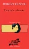 Robert Desnos - Destinée arbitraire.