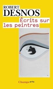 Robert Desnos - Ecrits sur les peintres.