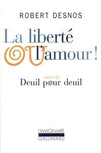 Robert Desnos - La liberté ou l'amour ! - Suivi de Deuil pour deuil.
