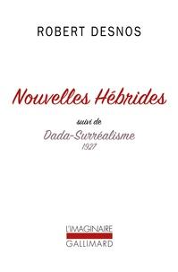 Robert Desnos - Nouvelles Hébrides - Suivi de Dada-Surréalisme 1927.