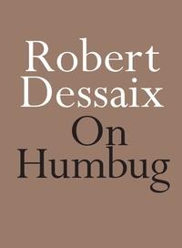 Robert Dessaix - On Humbug.