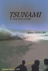 Robert Dessard - Tsunami - Récit d'un rescapé.
