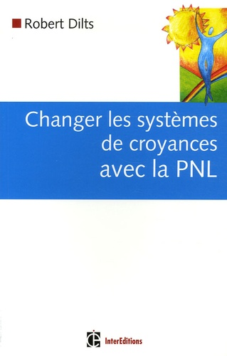 Robert Dilts - Changer les systèmes de croyances avec la PNL.