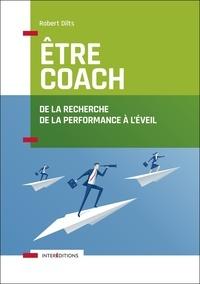 Robert Dilts - Etre coach - De la recherche de la performance à l'éveil.