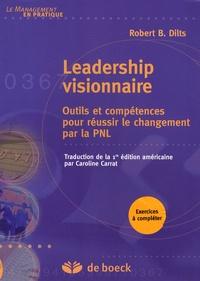 Robert Dilts - Leadership visionnaire - Outils et compétences pour réussir le changement par la PNL.