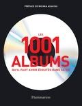 Robert Dimery - Les 1001 albums qu'il faut avoir écoutés dans sa vie - Rock, Hip Hop, Soul, Dance, World Music, Pop, Techno....