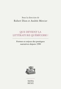 Robert Dion et Andrée Mercier - Que devient la littérature québécoise ? - Formes et enjeux des pratiques narratives depuis 1990.