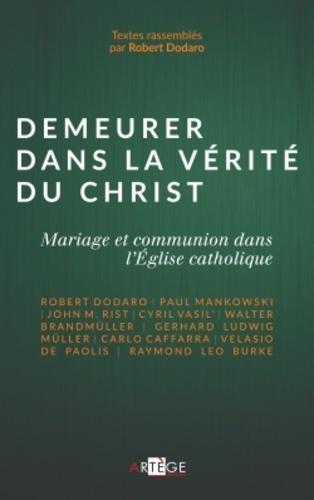Demeurer dans la vérité du Christ. Mariage et communion dans l'Eglise catholique