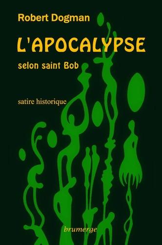 Robert Dogman - L'apocalypse selon saint Bob.