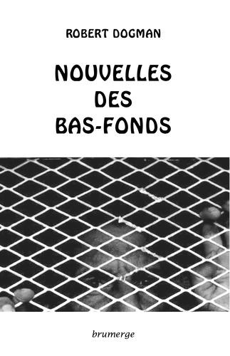 Robert Dogman - Nouvelles des bas-fonds.