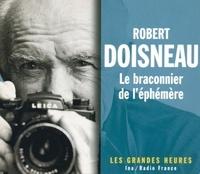Robert Doisneau - Robert Doisneau (1912-1994) - Le braconnier de l'éphémère ; 2 CD.
