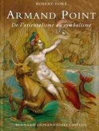Armand Point- De l'orientalisme au symbolisme 1861-1932 - Robert Doré |