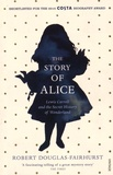 Robert Douglas-Fairhurst - The Story of Alice - Lewis Carroll and the Secret History.