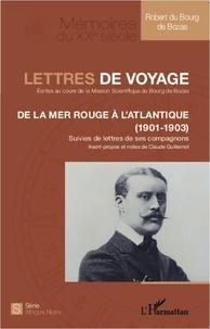 Robert Du Bourg de Bozas - Lettres de voyage - De la Mer Rouge à l'Atlantique (1901-1903).