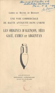 Robert du Mesnil du Buisson - Une voie commerciale de haute antiquité dans l'Orne - Les origines d'Alençon, Sées, Gacé, Exmes et Argentan.