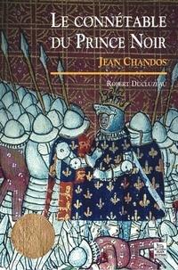 Robert Ducluzeau - Le connétable du Prince noir : Jean Chandos.