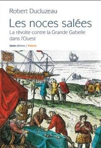 Robert Ducluzeau - Les noces salées - La révolte contre la Grande Gabelle dans l'Ouest.