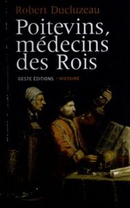 Robert Ducluzeau - Poitevins, médecins des rois.