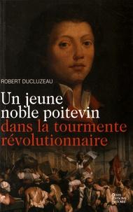 Robert Ducluzeau - Un jeune noble poitevin dans la tourmente révolutionnaire.