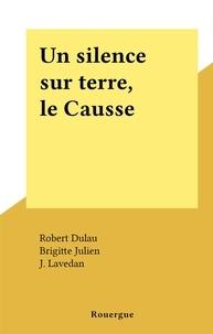 Robert Dulau et Brigitte Julien - Un silence sur terre, le Causse.
