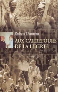 Robert Dumont - Aux carrefours de la liberté.