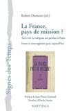 Robert Dumont - La France, pays de mission ? Suivi de la religion est perdue à Paris - Textes et interrogations pour aujourd'hui.