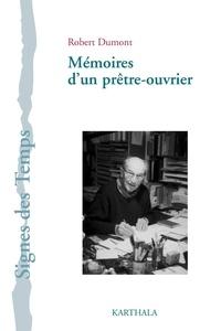 Robert Dumont - Mémoires d'un prêtre-ouvrier - Regards sur l'Eglise et le monde.