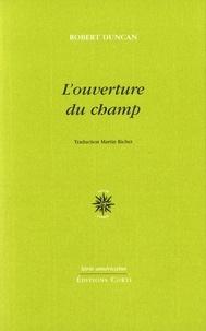 Robert Duncan - L'ouverture du champ - Précédé de Un essai en guerre & Ecrire l'écriture.