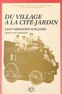 Robert Durand et Didier Guyvarc'h - Du village à la cité-jardin : Saint-Sébastien-sur-Loire depuis ses origines.