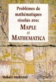 Robert Durand - Problèmes de mathématiques résolus avec Maple et Mathematica.