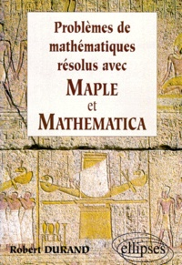 Problèmes de mathématiques résolus avec Maple et Mathematica - Robert Durand |