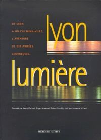Robert Durdilly et Laurence Jaillard - Lyon lumière - De Lyon à Hô Chi Minh-Ville, l'aventure de dix années lumineuses.