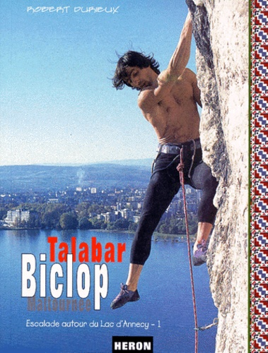 Robert Durieux - ESCALADE AUTOUR DU LAC D'ANNECY. - Tome 1, Talabar, Biclop, Maltournée.