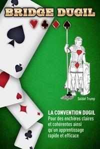 Robert Dutil - Bridge Dugil - La convention Dugil - Pour des enchères claires et cohérentes ainsi qu'un apprentissage rapide et efficace.