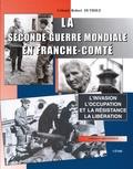 Robert Dutriez - La Seconde Guerre mondiale en Franche-Comté - L'invasion, l'Occupation et la Résistance, la Libération.