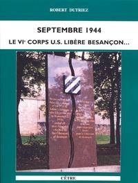 Robert Dutriez - Septembre 1944 - Le IVe Corps US libère Besançon.